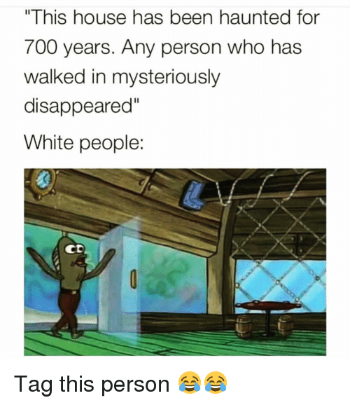 """Funny, White People, and House: """"This house has been haunted for  700 years. Any person who has  walked in mysteriously  disappeared  White people  0 Tag this person 😂😂"""