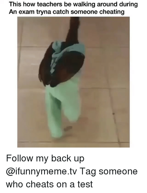 Cheating, Funny, and Test: This how teachers be walking around during  An exam tryna catch someone cheating Follow my back up @ifunnymeme.tv Tag someone who cheats on a test
