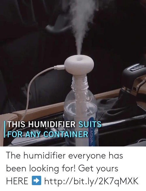Memes, Http, and Suits: THIS HUMIDIFIER SUITS  FOR ANY CONTAINER The humidifier everyone has been looking for! Get yours HERE ➡️ http://bit.ly/2K7qMXK