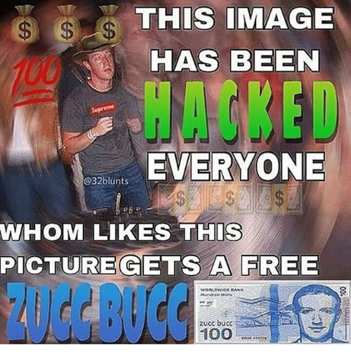Anaconda, Memes, and Image: THIS IMAGE  HAS BEEN  100  HACKED  EVERYONE  @32blunts  WHOM LIKES THIS  PİCTUREGETS AEREE  zucc buca