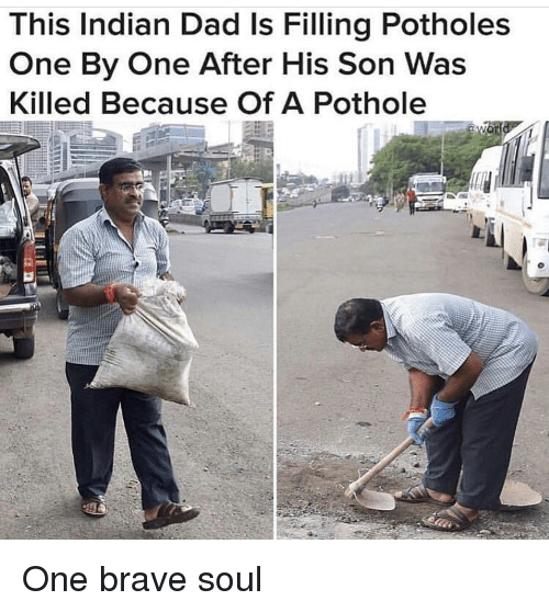 Dad, Brave, and Indian: This Indian Dad Is Filling Potholes  One By One After His Son Was  Killed Because Of A Pothole One brave soul