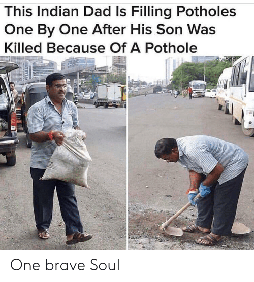 Dad, Brave, and Indian: This Indian Dad Is Filling Potholes  One By One After His Son Was  Killed Because Of A Pothole  aworld One brave Soul