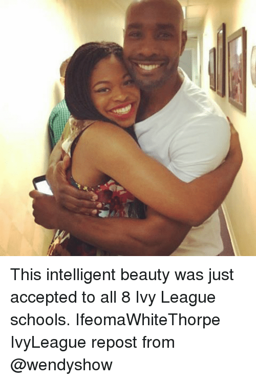 Memes, Accepted, and 🤖: This intelligent beauty was just accepted to all 8 Ivy League schools. IfeomaWhiteThorpe IvyLeague repost from @wendyshow