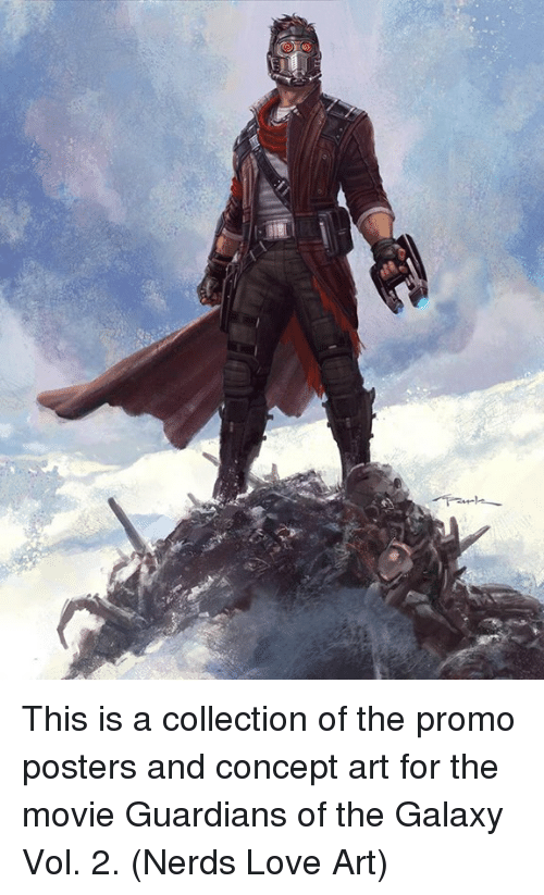 Love, Memes, and Guardians of the Galaxy: This is a collection of the promo posters and concept art for the movie Guardians of the Galaxy Vol. 2.  (Nerds Love Art)