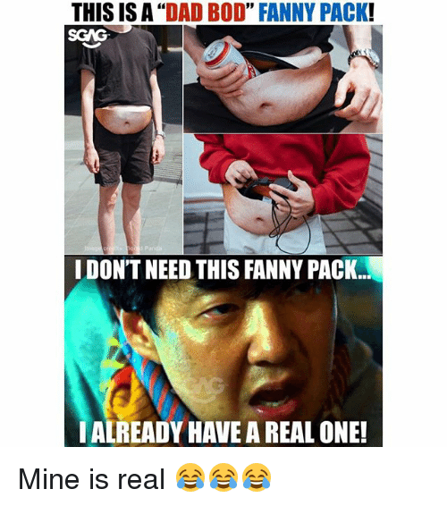 "Dad, Memes, and 🤖: THIS IS A ""DAD BOD"" FANNY PACK!  SGAG  I DON'T NEED THIS FANNY PACK  ALREADY HAVE A REAL ONE! Mine is real 😂😂😂"