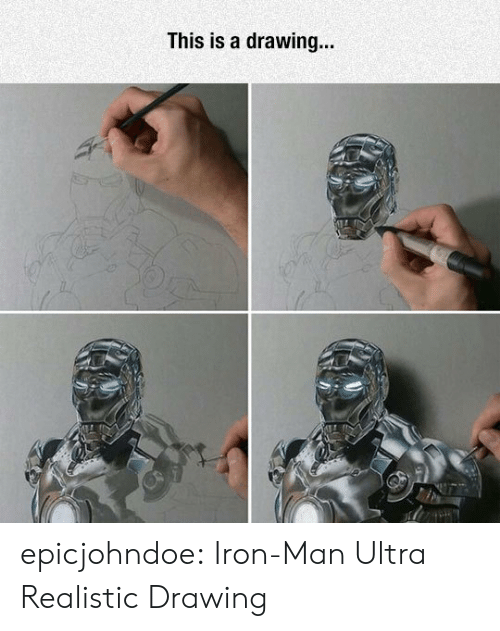 iron: This is a drawing... epicjohndoe:  Iron-Man Ultra Realistic Drawing