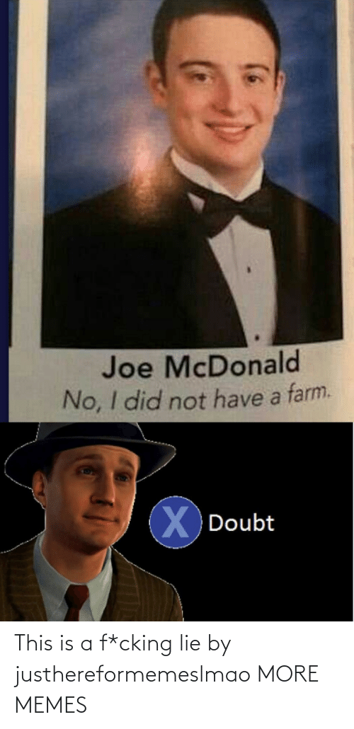 lie: This is a f*cking lie by justhereformemeslmao MORE MEMES