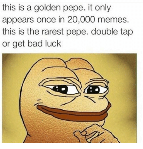 Golden Pepe: this is a golden pepe. it only  appears once in 20,000 memes.  this is the rarest pepe. double tap  or get bad luck