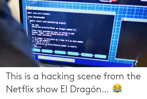 show: This is a hacking scene from the Netflix show El Dragón… 😂