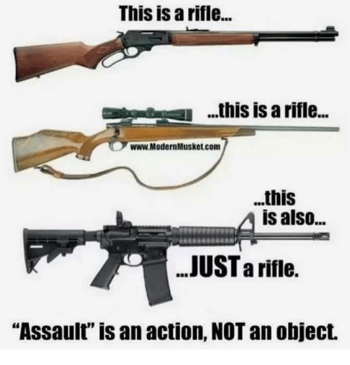 """Memes, 🤖, and Com: This is a rifle...  .his is a rifle..  www.ModernMusket.com  ..this  is also...  JUST a riflie.  """"Assault"""" is an action, NOT an object."""