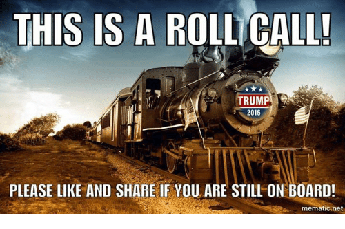 Memes, 🤖, and  on Board: THIS IS A ROLLICALL!  TRUMP  2016  PLEASE LIKE AND SHARE IF YOU ARE STILL ON BOARD!  mematicinet