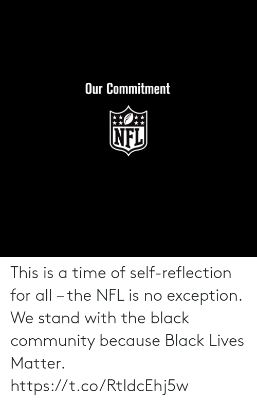 Black: This is a time of self-reflection for all – the NFL is no exception.  We stand with the black community because Black Lives Matter. https://t.co/RtIdcEhj5w