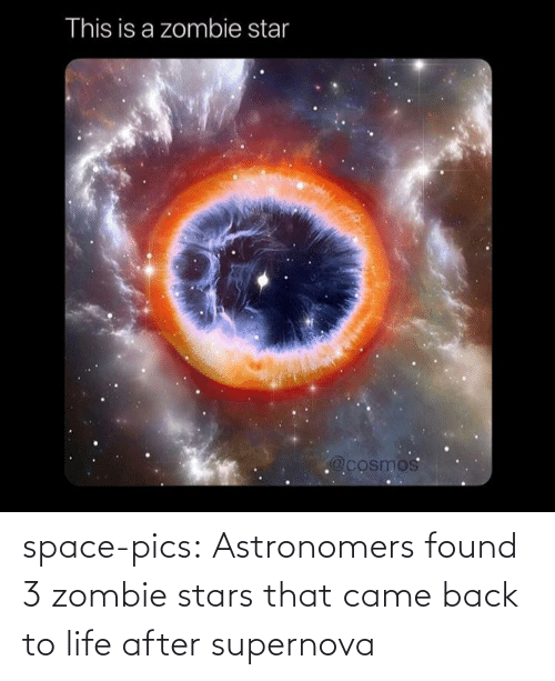 Zombie: This is a zombie star  @cosmos space-pics:  Astronomers found 3 zombie stars that came back to life after supernova