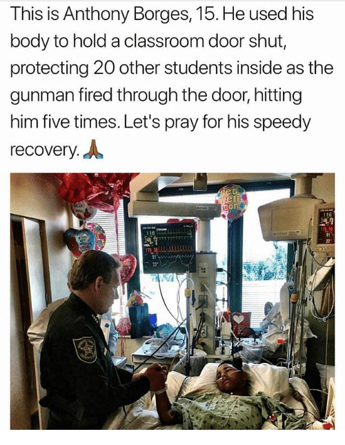 "Memes, Classroom, and 🤖: This is Anthony Borges, 15. He used his  body to hold a classroom door shut,  protecting 20 other students inside as the  gunman fired through the door, hitting  him five times. Let's pray for his speedy  recovery.  16  91  23""  R S L1 4440  91"
