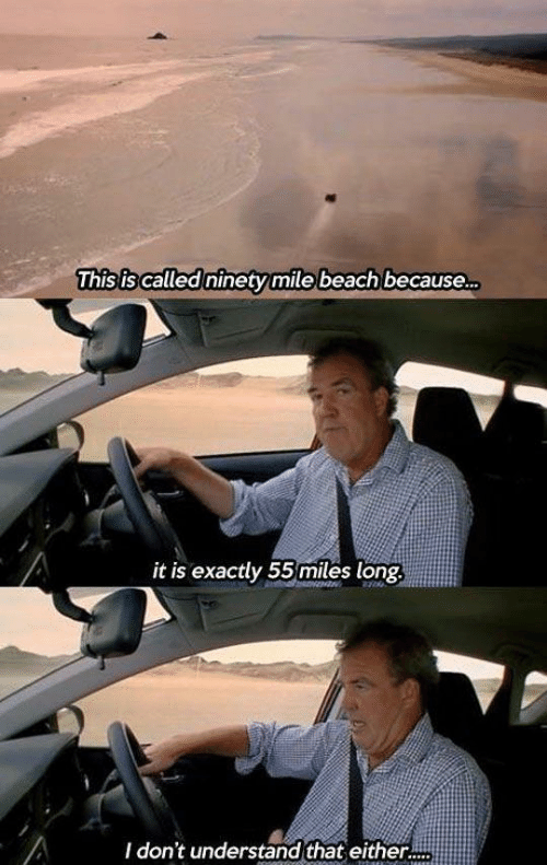 Either: This is called ninety mile beach because.  it is exactly 55miles long.  I don't understand that either.