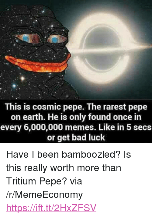 """Rarest: This is cosmic pepe. The rarest pepe  on earth. He is only found once in  every 6,000,000 memes. Like in 5 secs  or get bad luck <p>Have I been bamboozled? Is this really worth more than Tritium Pepe? via /r/MemeEconomy <a href=""""https://ift.tt/2HxZFSV"""">https://ift.tt/2HxZFSV</a></p>"""