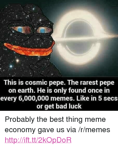 """Rarest Pepe: This is cosmic pepe. The rarest pepe  on earth. He is only found once in  every 6,000,000 memes. Like in 5 secs  or get bad luck <p>Probably the best thing meme economy gave us via /r/memes <a href=""""http://ift.tt/2kOpDoR"""">http://ift.tt/2kOpDoR</a></p>"""