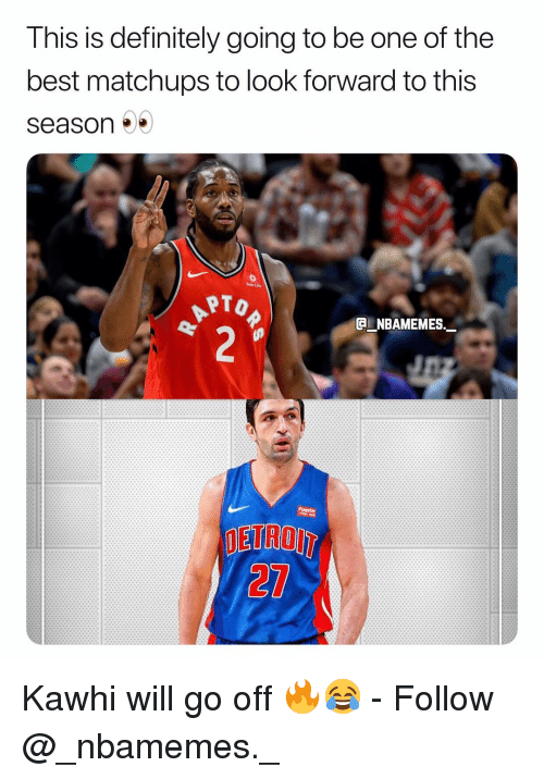 Definitely, Detroit, and Memes: This is definitely going to be one of the  best matchups to look forward to this  season  Sun Lile  G NBAMEMES.  DETROIT  21 Kawhi will go off 🔥😂 - Follow @_nbamemes._