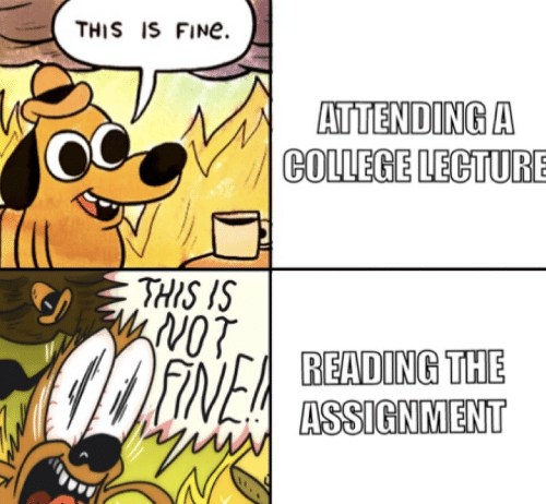 College, Reading, and Fine: THIS IS FINE.  ATTENDING A  COLLEGE LECTUR  THIS IS  FINEA  READING THE  ASSIGNMENT