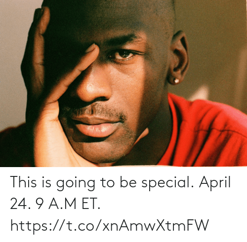 April: This is going to be special.  April 24. 9 A.M ET. https://t.co/xnAmwXtmFW