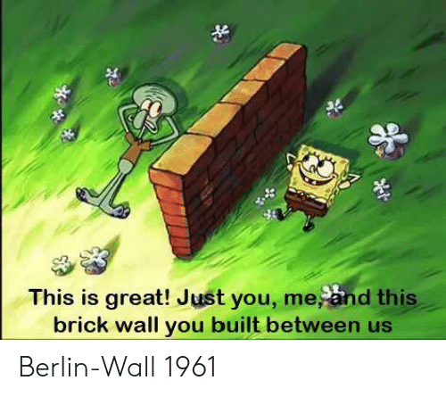 Berlin, Berlin Wall, and Brick: This is great! Just you, me, and this  brick wall you built between us Berlin-Wall 1961