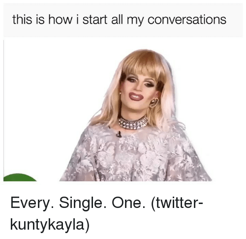 Twitter, Grindr, and Single: this is how i start all my conversations  dt Every. Single. One. (twitter-kuntykayla)