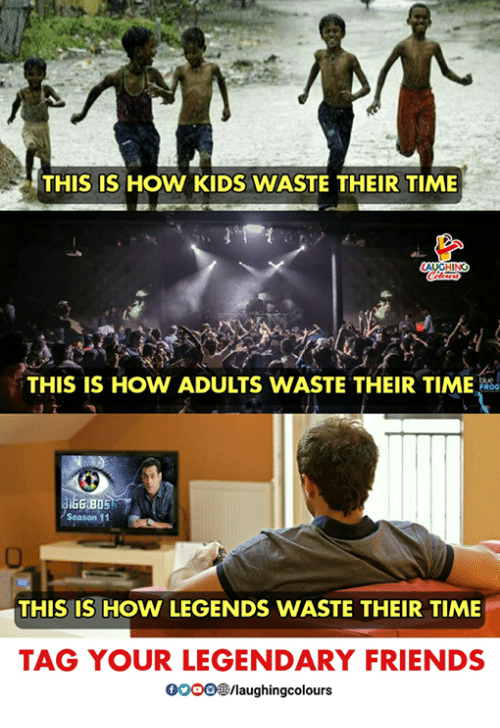 Friends, Gooo, and Kids: THIS IS HOW KIDS WASTE THEIR TIME  THIS IS HOW ADULTS WASTE THEIR TIME  Season 11  THIS IS HOW LEGENDS WASTE THEIR TIME  TAG YOUR LEGENDARY FRIENDS  GOOO/laughingcolours