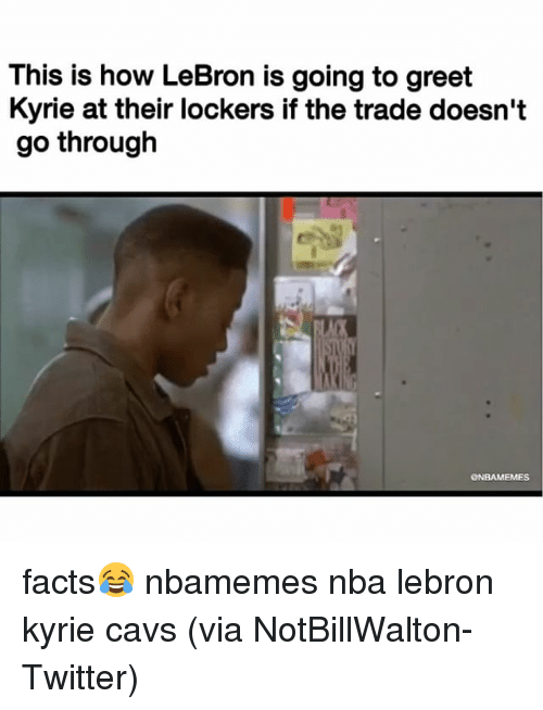 Basketball, Cavs, and Facts: This is how LeBron is going to greet  Kyrie at their lockers if the trade doesn't  go through  @NBAMEMES facts😂 nbamemes nba lebron kyrie cavs (via ‪NotBillWalton-Twitter)