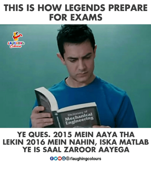 Indianpeoplefacebook, How, and Matlab: THIS IS HOW LEGENDS PREPARE  FOR EXAMS  LAUGHING  chan  Med eering  YE QUES. 2015 MEIN AAYA THA  LEKIN 2016 MEIN NAHIN, ISKA MATLAB  YE IS SAAL ZAROOR AAYEGA  0000@/laughingcolours