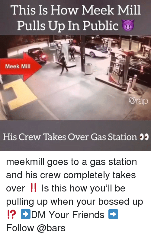 meek: This Is How Meek Mill  Pulls Up In Public  Meek Mill  @rap  His Crew Takes Over Gas Station 5 meekmill goes to a gas station and his crew completely takes over ‼️ Is this how you'll be pulling up when your bossed up ⁉️ ➡️DM Your Friends ➡️Follow @bars
