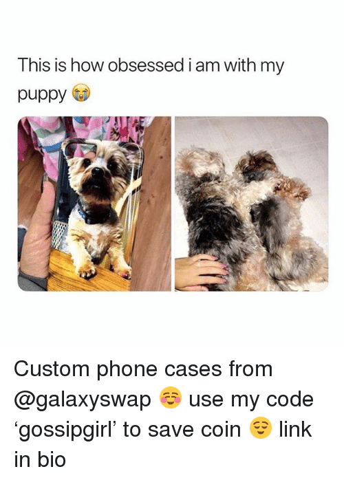 Phone, Link, and Puppy: This is how obsessed i am with my  puppy Custom phone cases from @galaxyswap ☺️ use my code 'gossipgirl' to save coin 😌 link in bio