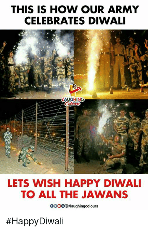 Army, Happy, and Indianpeoplefacebook: THIS IS HOW OUR ARMY  CELEBRATES DIWALI  AUGHING  LETS WISH HAPPY DIWALI  TO ALL THE JAWANS  0ooo/laughingcolours #HappyDiwali
