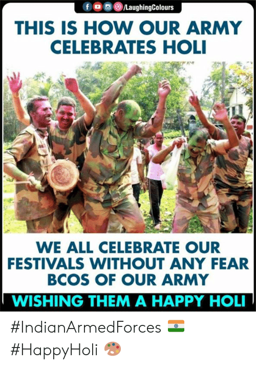 Army, Happy, and Fear: THIS IS HOW OUR ARMY  CELEBRATES HOLI  WE ALL CELEBRATE OUR  FESTIVALS WITHOUT ANY FEAR  BCOS OF OUR ARMY  WISHING THEM A HAPPY HOL #IndianArmedForces 🇮🇳 #HappyHoli 🎨