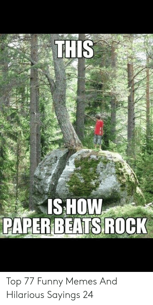 Funny, Memes, and Hilarious: THIS  IS HOW  PAPER BEATSROCK Top 77 Funny Memes And Hilarious Sayings 24
