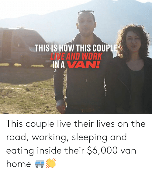 Dank, Work, and Home: THIS IS HOW THIS COUPLE  DVE AND WORK  IN A VAN! This couple live their lives on the road, working, sleeping and eating inside their $6,000 van home 🚐👏