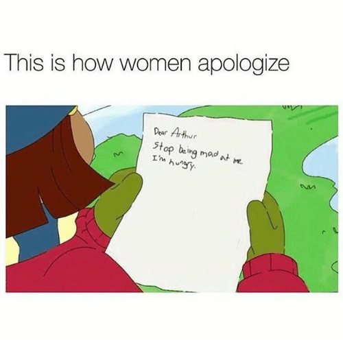 Arthur, Women, and Girl Memes: This is how women apologize  Dear Arthur  stop be ing mad at m.  T'm hungy