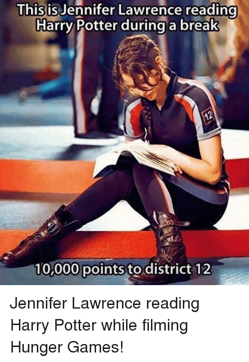 Harry Potter, The Hunger Games, and Jennifer Lawrence: This  is Jennifer Lawrence reading  Harry Potter during a break  10,000 points to district 12 Jennifer Lawrence reading Harry Potter while filming Hunger Games!