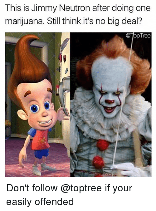 Bigly: This is Jimmy Neutron after doing one  marijuana. Still think it's no big deal?  @lopTree Don't follow @toptree if your easily offended