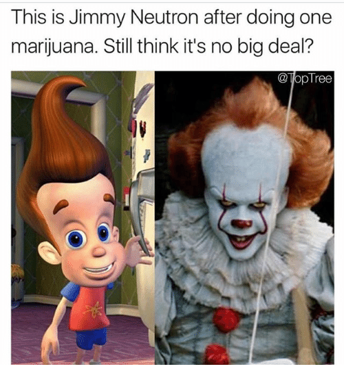 Bigly: This is Jimmy Neutron after doing one  marijuana. Still think it's no big deal?  opTree