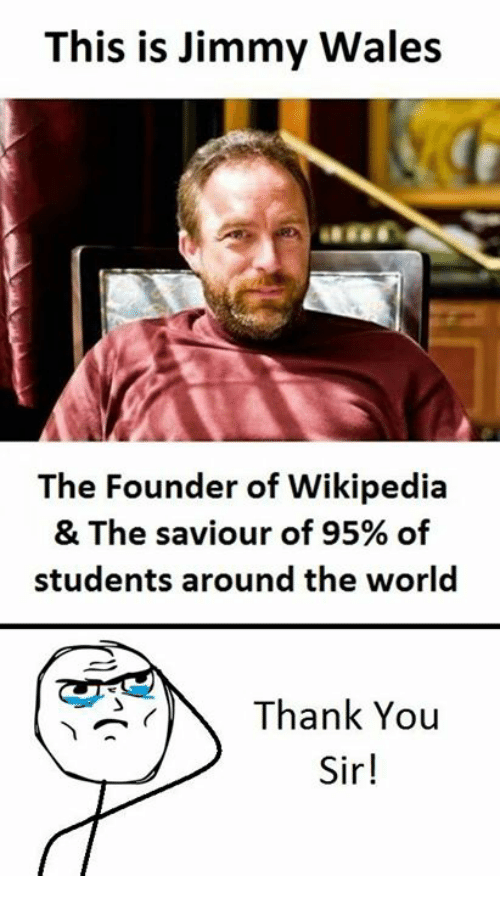 Wikipedia, Thank You, and World: This is Jimmy Wales  The Founder of Wikipedia  & The saviour of 95% of  students around the world  Thank You  Sir!
