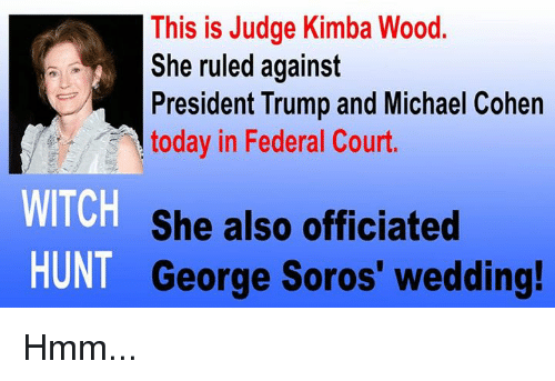 Memes, Michael, and Today: This is Judge Kimba Wood.  She ruled against  President Trump and Michael Cohen  today in Federal Court.  WITCH  HUNT  She also officiated  George Soros' wedding  ! Hmm...