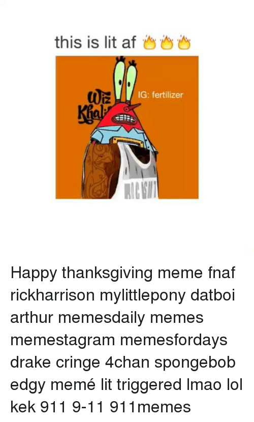 4chan, 9/11, and Arthur: this is lit af  IG: fertilizer Happy thanksgiving meme fnaf rickharrison mylittlepony datboi arthur memesdaily memes memestagram memesfordays drake cringe 4chan spongebob edgy memé lit triggered lmao lol kek 911 9-11 911memes