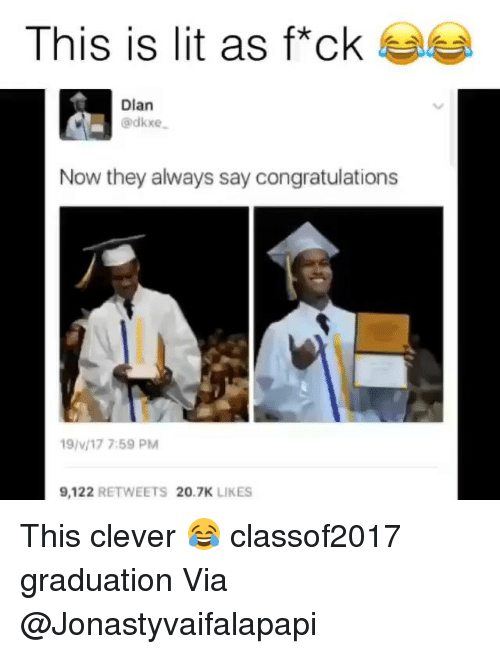 Cleverity: This is lit as f*ck  Dlan  Gadkxe  Now they always say congratulations  19/v/17 7:59 PM  9.122  RETWEETS 20.7K  LIKES This clever 😂 classof2017 graduation Via @Jonastyvaifalapapi