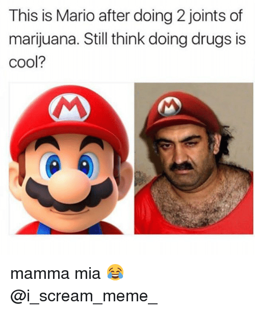 Screaming Meme: This is Mario after doing 2 joints of  marijuana. Still think doing drugs is  cool? mamma mia 😂 @i_scream_meme_