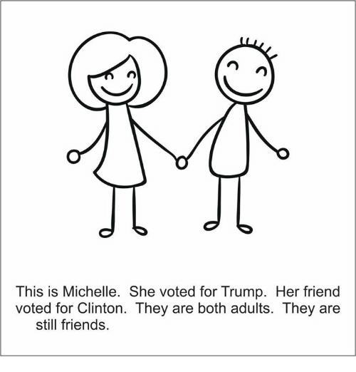 Still Friends: This is Michelle. She voted for Trump. Her friend  voted for Clinton. They are both adults. They are  still friends.