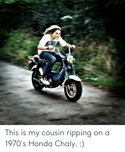 ripping: This is my cousin ripping on a 1970's Honda Chaly. :)