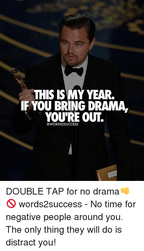Memes, Time, and Word: THIS IS MY YEAR.  IF YOU BRING DRAMA  YOU'RE OUT.  @WORD SUCCESS DOUBLE TAP for no drama👊🚫 words2success - No time for negative people around you. The only thing they will do is distract you!