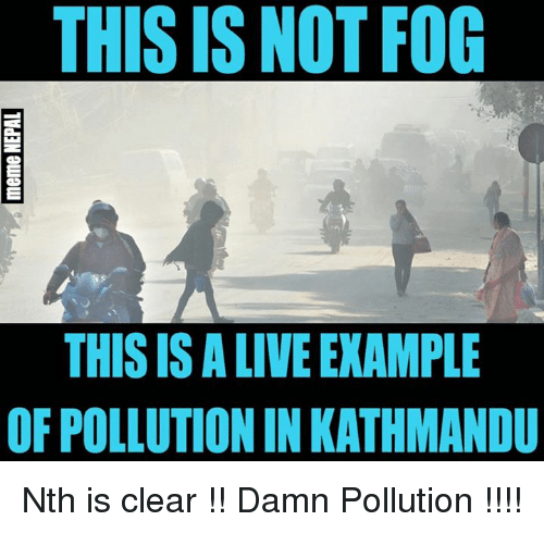 Nepali, Fog, and Kathmandu: THIS IS NOT FOG  THIS ISALIVEEXAMPLE  OF POLLUTION IN KATHMANDU Nth is clear !! Damn Pollution !!!!