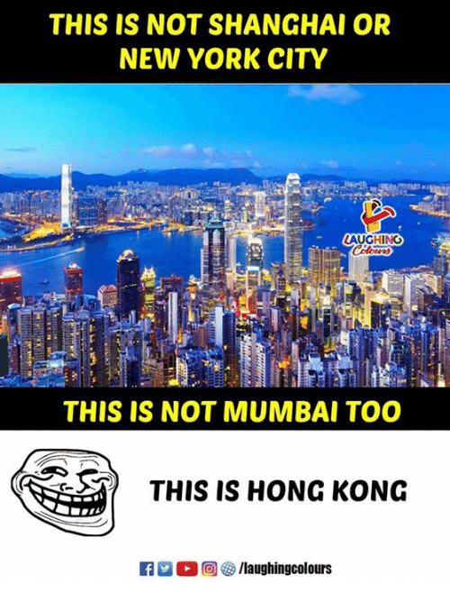 New York, Hong Kong, and New York City: THIS IS NOT SHANGHAI OR  NEW YORK CITY  AUGHING  THIS IS NOT MUMBAI TOO  THIS IS HONG KONG