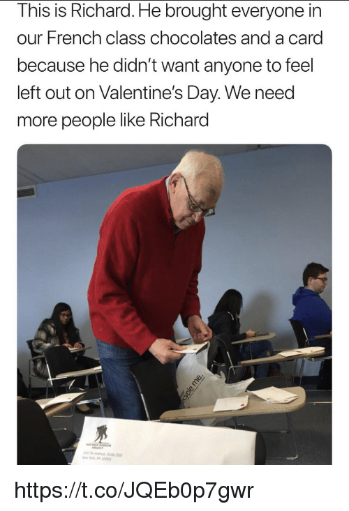 Memes, Valentine's Day, and French: This is Richard. He brought everyone in  our French class chocolates and a card  because he didn't want anyone to feel  left out on Valentine's Day. We need  more people like Richard https://t.co/JQEb0p7gwr